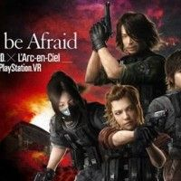 Don't Be Afraid Biohazard x L'Arc-en-ciel sur #Playstation VR #JeuVidéo #Sony