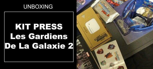 Unboxing kit press Les Gardiens De La Galaxie 2
